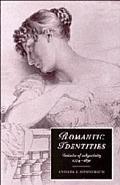 Romantic Identities Varieties of Subjectivity, 1774-1830