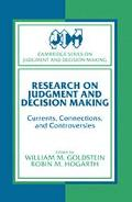 Research on Judgment and Decision Making Currents, Connections, and Controversies