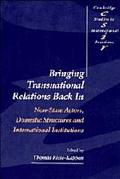 Bringing Transnational Relations Back in Non-State Actors, Domestic Structures and Internati...