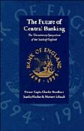 Future of Central Banking The Tercentenary Symposium of the Bank of England