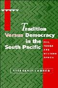 Tradition Versus Democracy in the South Pacific Fiji, Tonga and Western Samoa
