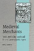 Medieval Merchants York, Beverley and Hull in the Later Middle Ages