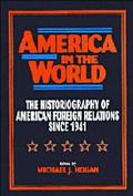 America in the World The Historiography of American Foreign Relations Since 1941