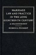 Marriage Law and Practice in the Long Eighteenth Century: A Reassessment (Cambridge Studies ...