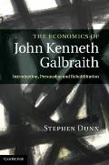 Economics of John Kenneth Galbraith : Introduction, Persuasion, and Rehabilitation