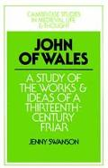 John of Wales A Study of the Works and Ideas of a Thirteenth-Century Friar