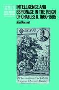 Intelligence and Espionage in the Reign of Charles Ii, 1660-1685