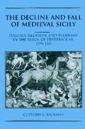 Decline and Fall of Medieval Sicily Politics, Religion, and Economy in the Reign of Frederic...