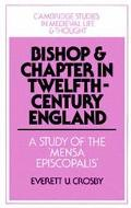 Bishop and Chapter in Twelfth-Century England A Study of the Mensa Episcopalis