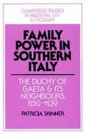 Family Power in Southern Italy The Duchy of Gaeta and Its Neighbours, 850-1139