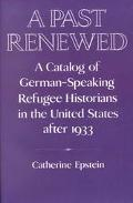 Past Renewed: A Catalog of German-Speaking Refugee Historians in the United States after 1933