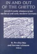 In and Out of the Ghetto Jewish-Gentile Relations in Late Medieval and Early Modern Germany