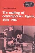 Making of Contemporary Algeria, 1830-1987 Colonial Upheavals and Post-Independence Development