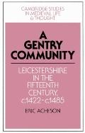 Gentry Community Leicestershire in the Fifteenth Century, C. 1422C. 1485
