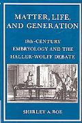Matter, Life, and Generation Eighteenth-Century Embryology and the Haller-Wolff Debate