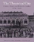 Theatrical City Culture, Theatre and Politics in London, 1576-1649