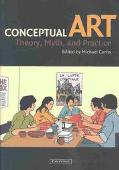 Conceptual Art Theory, Myth, and Practice