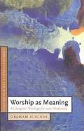 Worship As Meaning A Liturgical Theology for Late Modernity