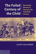 Failed Century of the Child Governing Young Americans in the Twentieth Century