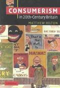 Consumerism in Twentieth-Century Britain The Search for a Historical Movement