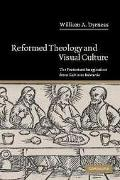 Reformed Theology and Visual Culture The Protestant Imagination from Calvin to Edwards