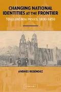 Changing National Identities at the Frontier Texas and New Mexico, 1800-1850