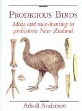 Prodigious Birds Moas and Moa-Hunting in New Zealand