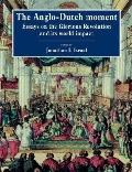 Anglo-Dutch Moment Essays on the Glorious Revolution and Its World Impact
