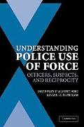 Understanding Police Use of Force Officers, Suspects, and Reciprocity