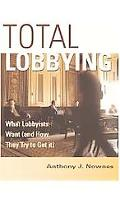 Total Lobbying What Lobbyists Want (And How They Try to Get It)