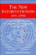New Interventionism, 1991-1994 United Nations Experience in Cambodia, Former Yugoslavia, and...