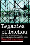 Legacies of Dachau The Uses and Abuses of a Concentration Camp, 1933-2001