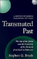 Transmuted Past The Age of the Earth and the Evolution of the Elements from Lyell to Patterson