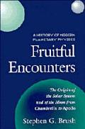 Fruitful Encounters The Origin of the Solar System and of the Moon from Chamberlin to Apollo