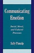 Communicating Emotion Social, Moral, and Cultural Processes