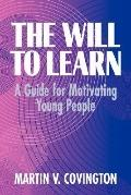 Will to Learn A Guide for Motivating Young People