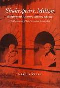Shakespeare, Milton and Eighteenth-Century Literary Editing The Beginnings of Interpretative...