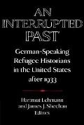 Interrupted Past German Speaking Refugee Historians in the United States After 1933