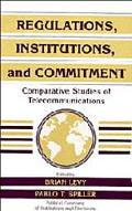 Regulations, Institutions, and Commitment Comparative Studies of Telecommunications