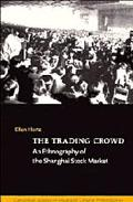 Trading Crowd An Ethnography of the Shanghai Stock Market