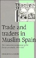 Trade and Traders in Muslim Spain The Commercial Realignment of the Iberian Peninsula, 900-1500
