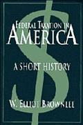 Federal Taxation in America A Short History