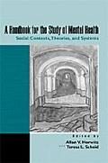 Handbook for the Study of Mental Health Social Contexts, Theories, and Systems