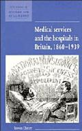 Medical Services and the Hospitals in Britain 1860-1939
