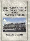 The Place Royale and Urban Design in the Ancien Rgime