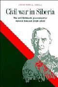Civil War in Siberia The Anti-Bolshevik Government of Admiral Kolchak, 1918-1920