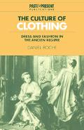 Culture of Clothing Dress and Fashion in the 'Ancien Regime'