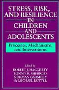 Stress, Risk, and Resilience in Children and Adolescents Processes, Mechanisms, and Interven...