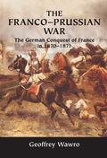 Franco-Prussian War The German Conquest of France in 1870-1871