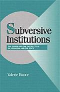 Subversive Institutions The Design and the Destruction of Socialism and the State